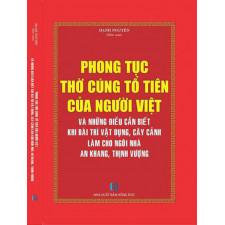 Phong tục thờ cúng tổ tiên của người Việt , những điều cần biêt khi bày trí vật dụng cây cảnh làm cho ngôi nhà an khang thịnh vượng