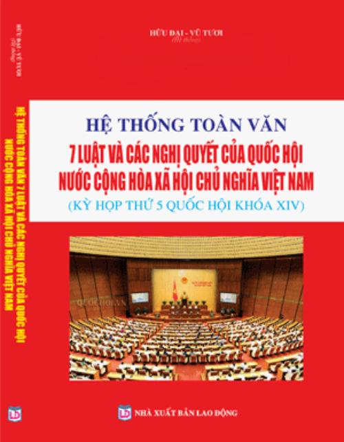 Hệ thống toàn văn 7 luật và các nghị quyết của quốc hội nước công hòa xã hội chủ nghĩa Việt Nam ( kỳ hợp thứ 5 , quốc hội khóa XIV )