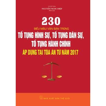 230 Biểu mẫu văn bản tố tụng hình sự , tố tụng dân sự , tố tụng hành chính áp dụng tại tòa án từ năm 2017