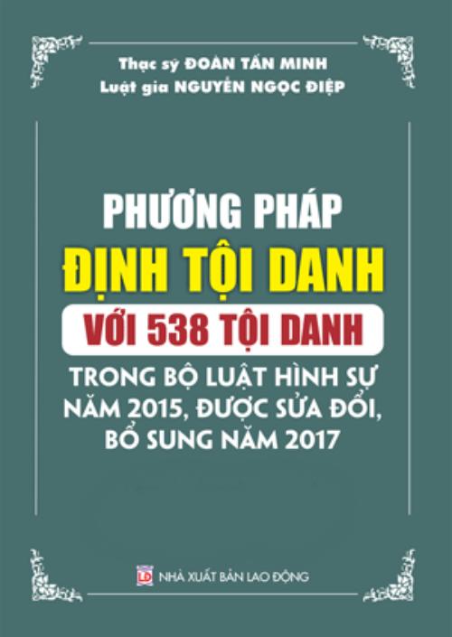 Phương pháp định tội danh với 538 tội danh trong bộ luật hình sự năm 2015 , được sửa đổi bổ sung năm 2017