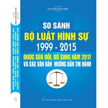 dạy So sánh bộ luật hình sự 1999 - 2015 được sửa đổi bổ sung năm và các văn bản hướng dẫn thi hành 2017 So sánh bộ luật hình sự 1999 - 2015 được sửa đổi bổ sung năm và các văn bản hướng dẫn thi hành 2017